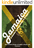 Jamaica - A Jamaica Travel Guide to Sunshine'n Reggae: The Ultimate Jamaica Travel Guide to Culture, People and Customs (Jamaicas most beautiful place)