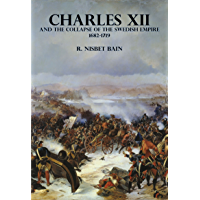 Charles XII and the Collapse of the Swedish Empire 1682-1719 (Illustrated)