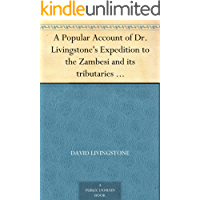 A Popular Account of Dr. Livingstone's Expedition to the Zambesi and its tributaries And of the Discovery of Lakes Shirwa and Nyassa, 1858-1864 (English Edition)