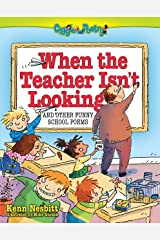 When The Teacher isn't Looking: And Other Funny School Poems (Giggle Poetry) Kindle Edition