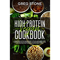 High Protein Vegan Cookbook: A Vegetarian Nutrition Guide With 100 Healthy Plant-Based, Low Calories Recipes (Including A 30- Days Specific Meal Plan for ... Sports And Fitness) (English Edition)