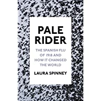 Pale Rider: The Spanish Flu of 1918 and