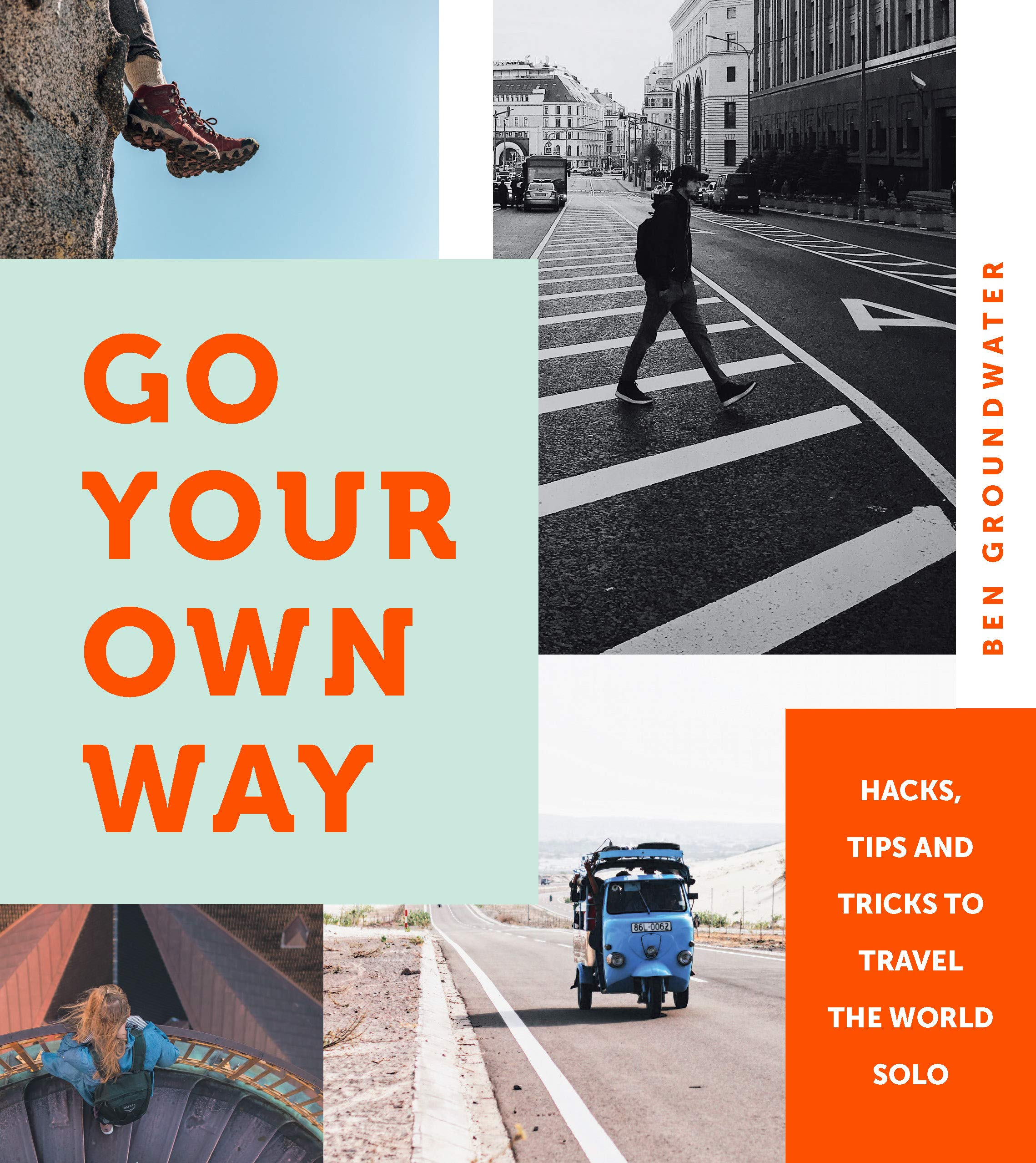Go Your Own Way: Hacks, Tips and Tricks to Travel the World