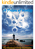 A Prison of Worlds (The Chained Worlds Chronicles Book 1)