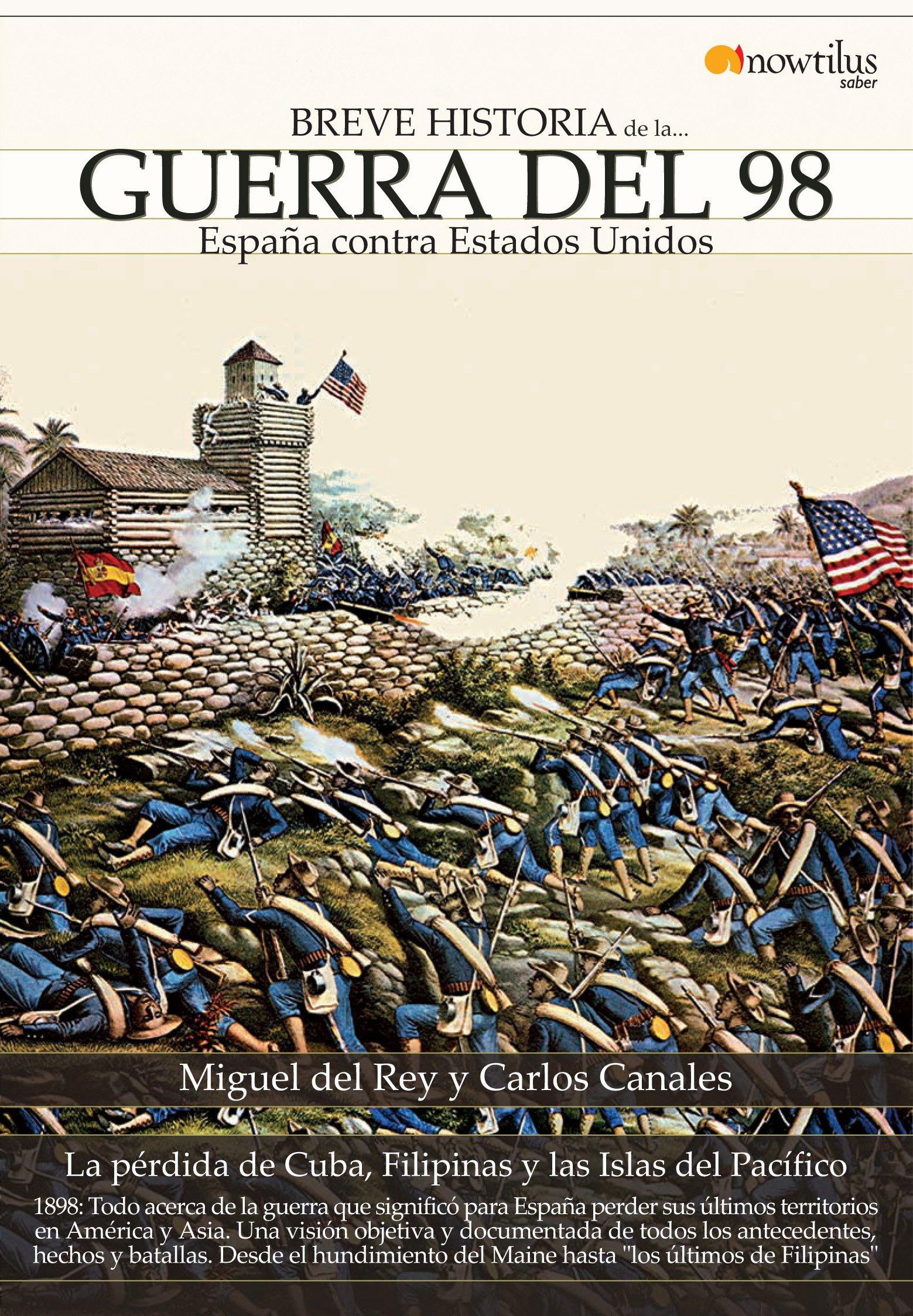 Breve historia de la Guerra del 98: Amazon.es: del Rey Vicente, Miguel, Canales Torres, Carlos: Libros