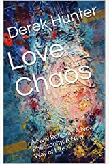 Love Chaos: A New Religion, A New Philosophy, A New Way of Life Kindle Edition