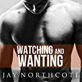 Watching and Wanting: Housemates Series, Book 4