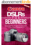 Photography: Canon DSLRs For Beginners 2ND EDITION: Photo: Simple And Easy Principles And Techniques To Taking Great Photographs With Your Canon DSLR (Photograph, ... (DSLR Cameras Book 5) (English Edition)