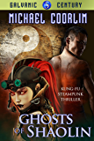 Ghosts of Shaolin: Kung Fu Steampunk Thriller (Galvanic Century Book 5)