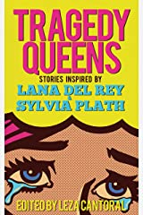 Tragedy Queens : Stories Inspired by Lana Del Rey & Sylvia Plath Kindle Edition