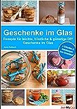 Geschenke im Glas: Rezepte für leichte, köstliche und günstige DIY Geschenke im Glas
