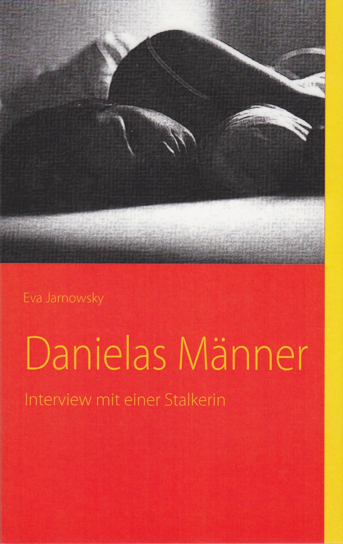 Danielas Männer: Interview mit einer Stalkerin