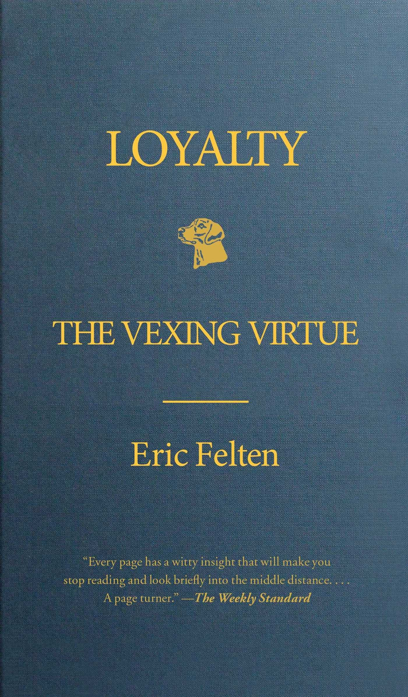 Loyalty The Vexing Virtue Eric Felten 9781439176870 Amazon