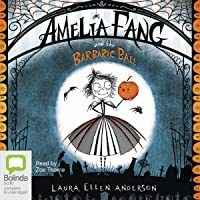 Amelia Fang and the Barbaric Ball: Amelia Fang, Book 1