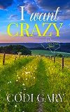 I Want Crazy (Loco, Texas Book 3)