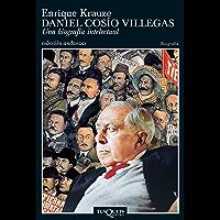 Daniel Cosio Villegas: Una biografía intelectual