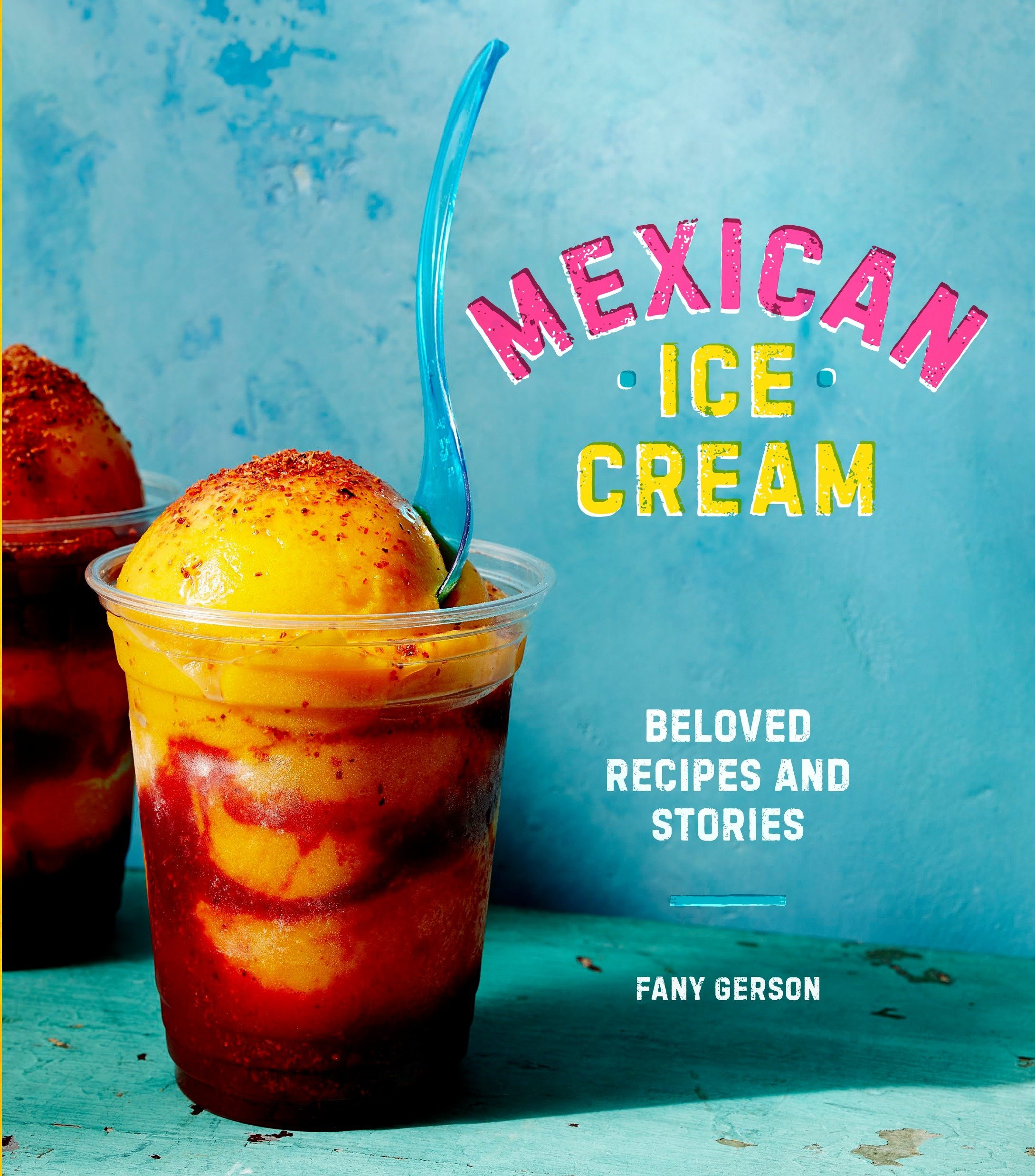 Mexican Ice Cream: Beloved Recipes and Stories: Amazon.es: Fany Gerson: Libros en idiomas extranjeros