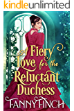 A Fiery Love for the Reluctant Duchess: A Clean & Sweet Regency Historical Romance