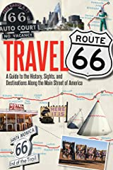 Travel Route 66: A Guide to the History, Sights, and Destinations Along the Main Street of America Paperback