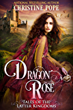 Dragon Rose (Tales of the Latter Kingdoms Book 1) (English Edition)