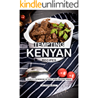 Tempting Kenyan Recipes: Your #1 Cookbook of East African Dish Ideas!