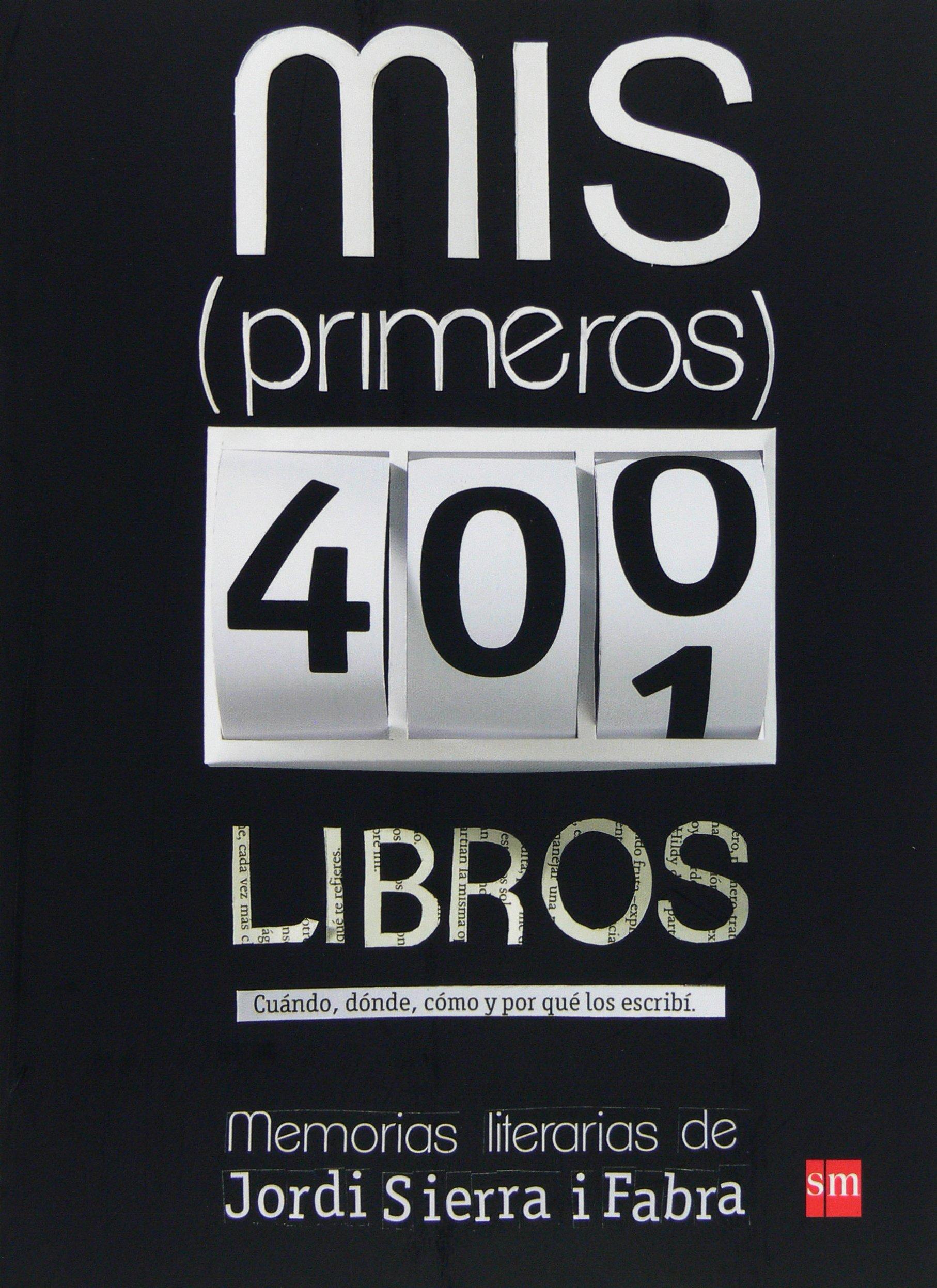 Mis primeros 400 libros: Memorias literarias de Jordi Sierra ...