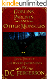 Goblins, Parents, and Other Monsters (The Wicked Instruments Book 3)