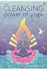 The Cleansing Power of Yoga: Kriyas and other holistic detox techniques for health and wellbeing Kindle Edition