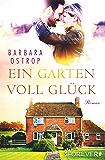 Ein Garten voll Glück: Roman