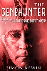 The Clone Who Didn't Know: The Genehunter, Case 3 Kindle Edition