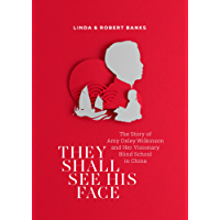 They Shall See His Face: The Story of Amy Oxley Wilkinson and Her Visionary Blind School in China (Global Stories)