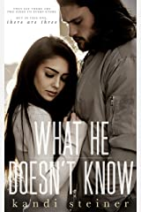 What He Doesn't Know (What He Doesn't Know Series Book 1) Kindle Edition