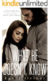 What He Doesn't Know (What He Doesn't Know Duet Book 1)