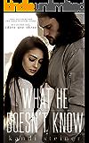 What He Doesn't Know (What He Doesn't Know Duet Book 1) (English Edition)