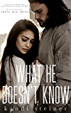 What He Doesn't Know (What He Doesn't Know Series Book 1) (English Edition)