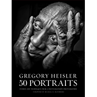 Gregory Heisler: 50 Portraits: Stories and Techniques from a Photographer's Photographer book cover