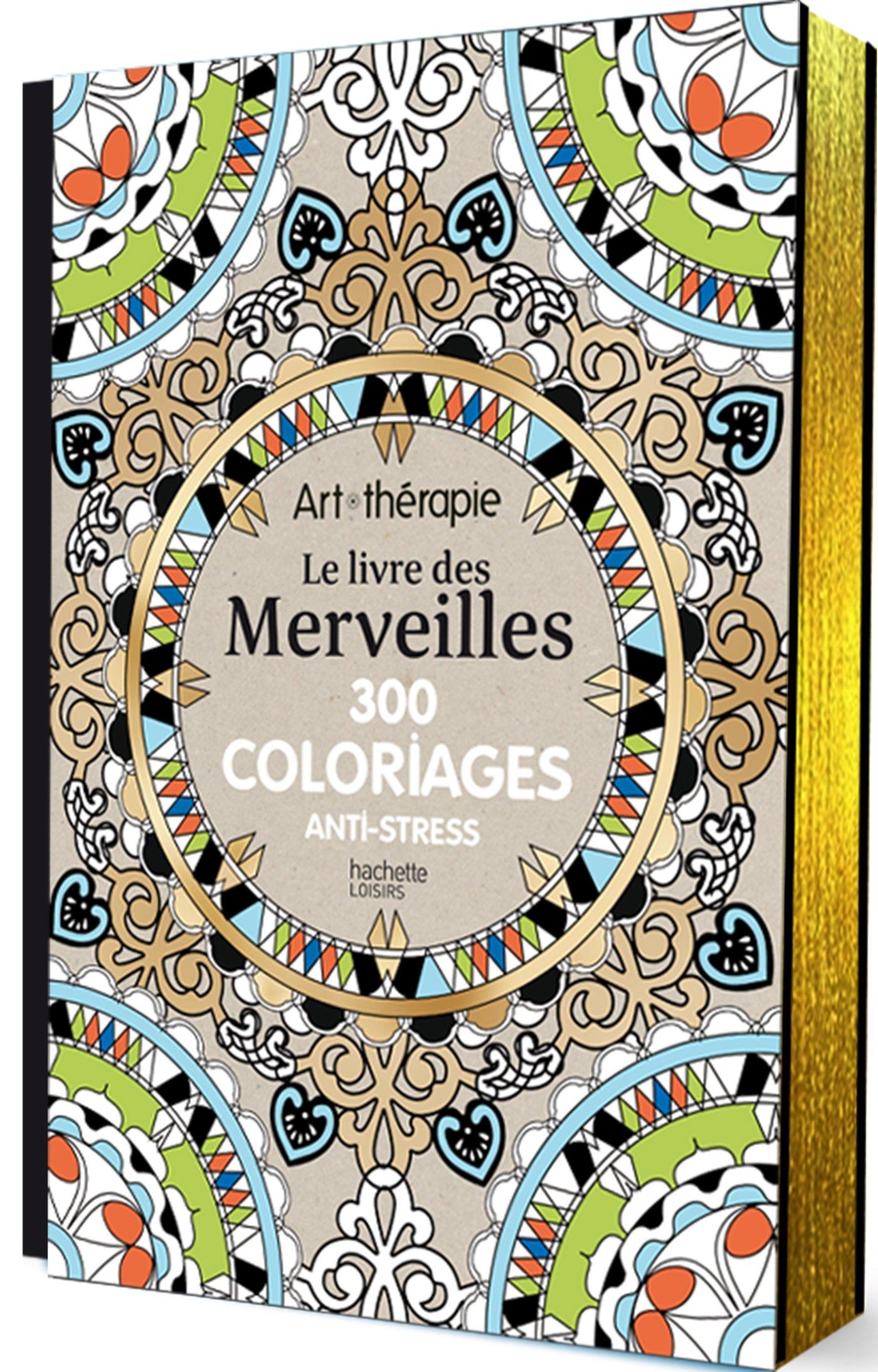 art therapie le livre des merveilles 300 coloriages anti stress french edition collectif hachette 9782013968805 amazoncom books - Coloriage Anti Stress Hachette