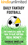 Daily Fantasy Football: The Complete Guide on How to Play and Win Real Money (English Edition)