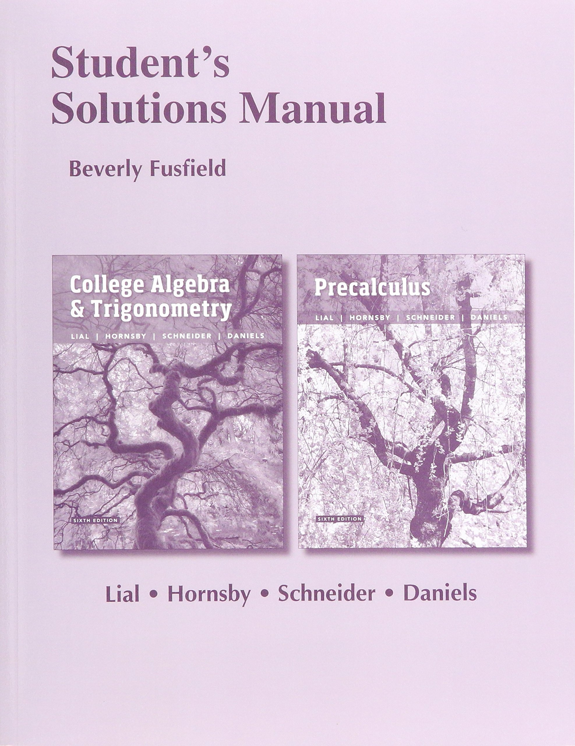 Student's Solutions Manual for College Algebra and Trigonometry and  Precalculus: Margaret L. Lial, John Hornsby, David I. Schneider:  9780134314341: Books ...