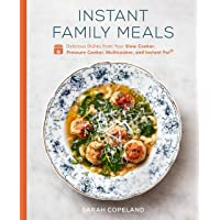 Instant Family Meals: Delicious Dishes from Your Slow Cooker, Pressure Cooker, Multicooker, and Instant Pot®: A Cookbook