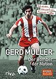 Gerd Müller - Der Bomber der Nation: Mit einem Vorwort von Thomas Müller