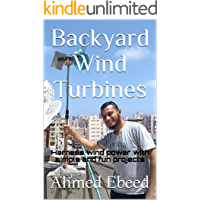 Backyard Wind Turbines: Harness wind power with simple and fun projects