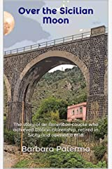 Over the Sicilian Moon: The story of an American couple who achieved Italian citizenship, retired in Sicily and opened a BNB Kindle Edition