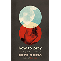 How to Pray: A Simple Guide for Normal People (English Edition)