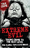 Extreme Evil: Taking Crime to the Next Level (True Crime)