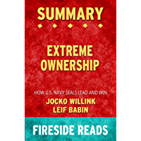 Summary of Extreme Ownership: How U.S. Navy SEALs Lead and Win: by Fireside Reads (English Edition)