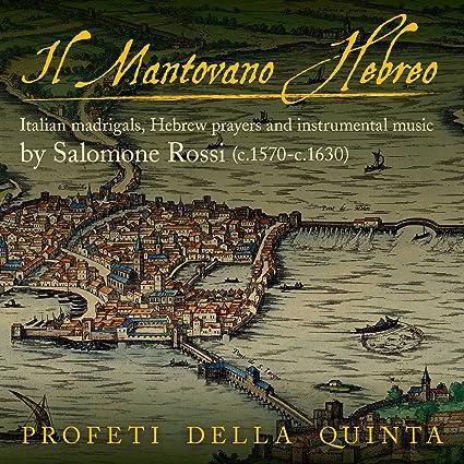 Il Mantovano Hebreo - Italian Madrigals, Hebrew Prayers and Instrumental Music by Salomone Rossi
