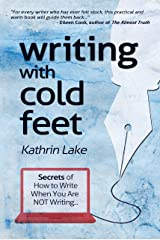 Writing with Cold Feet: The Secrets of How to Write When You Are NOT Writing (Writer's Block) Kindle Edition
