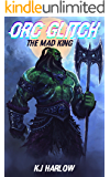 Orc Glitch: Book 1: The Mad King