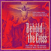 Behold The Cross (Traditional And Contemporary Liturgical Music For Holy Week)